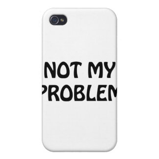 Not My Problem iPhone 4/4S Cover