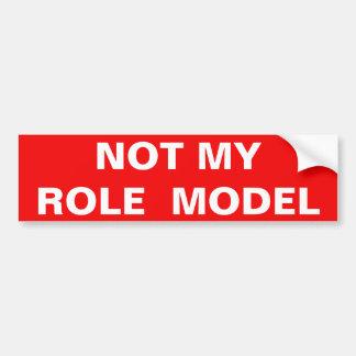 NOT MY ROLE MODEL BUMPER STICKER