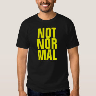 Not Nor Mal T-shirts