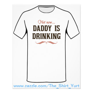 Not Now Daddy is Drinking Custom Flyer