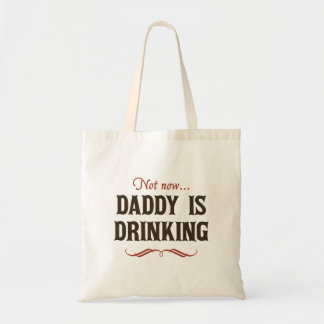 Not Now, Daddy is Drinking Budget Tote Bag