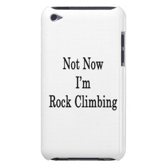 Not Now I'm Rock Climbing iPod Case-Mate Cases
