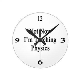 Not Now I'm Teaching Physics Round Clock