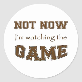 Not Now I'm Watching The Game Classic Round Sticker