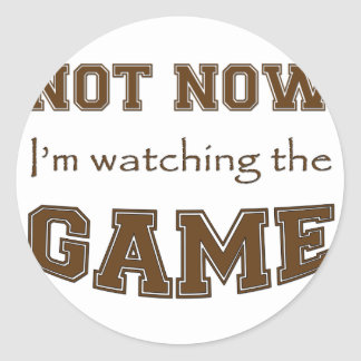 Not Now I'm Watching The Game Round Sticker
