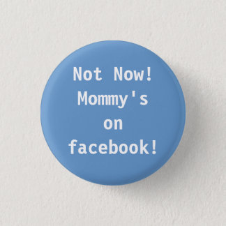 Not Now!  Mommy's on facebook! 3 Cm Round Badge
