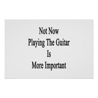 Not Now Playing The Guitar Is More Important Poster