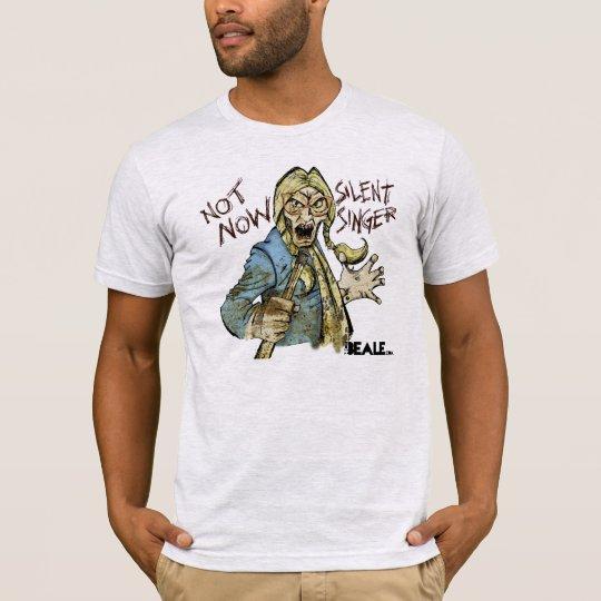 Not Now Silent Singer T-Shirt