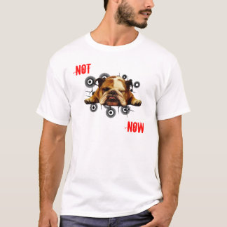 Not Now T-Shirt