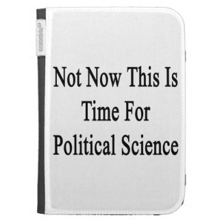 Not Now This Is Time For Political Science Kindle Keyboard Cases
