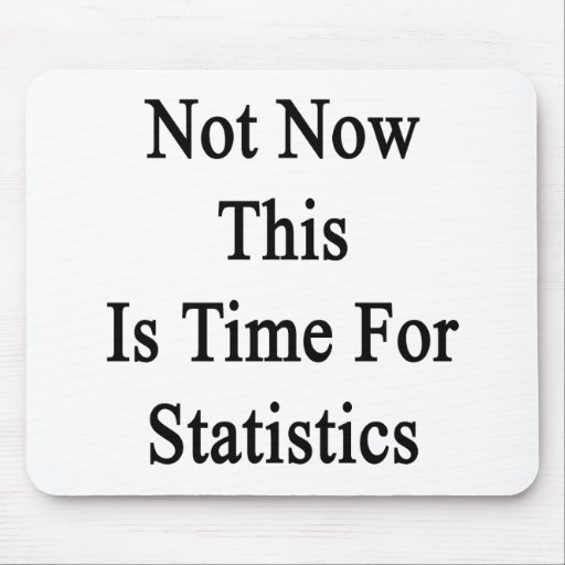 Not Now This Is Time For Statistics Mouse Pads