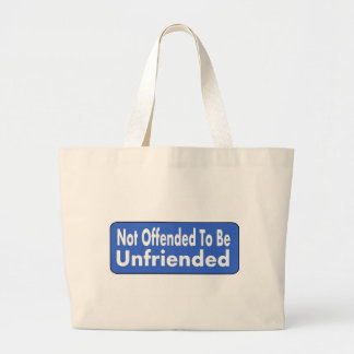 Not Offended To Be Unfriended Large Tote Bag