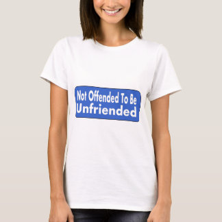 Not Offended To Be Unfriended T-Shirt