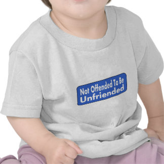 Not Offended To Be Unfriended T-shirts