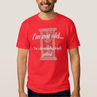Not Old Humor Tshirts