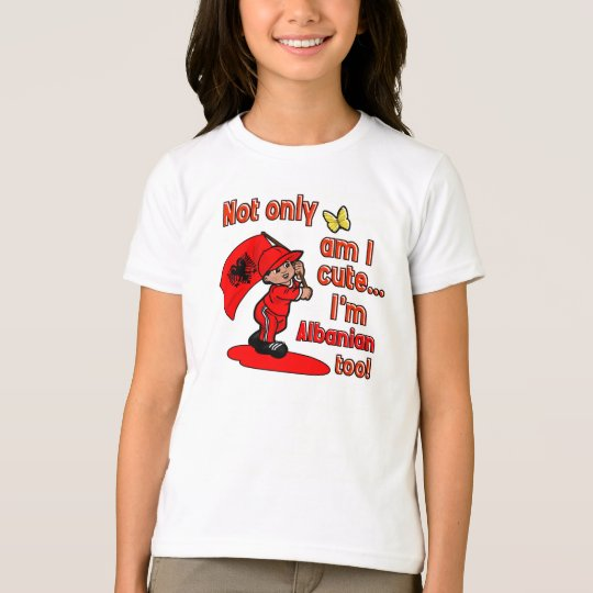 Not only am I cute I'm Albanian too T-Shirt