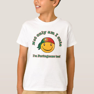 Not only am I cute, I'm Portuguese too T-Shirt