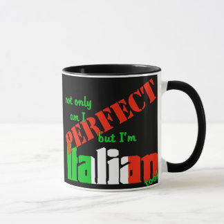 Not Only Am I Perfect But I'm Italian Too!