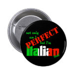 Not Only Am I Perfect But I'm Italian Too! 6 Cm Round Badge