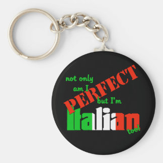 Not Only Am I Perfect But I'm Italian Too! Basic Round Button Key Ring