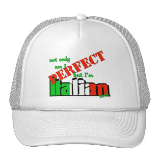 Not Only Am I Perfect But I'm Italian Too! Cap