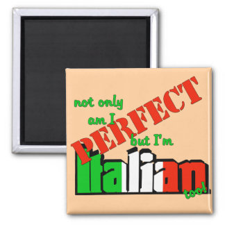 Not Only Am I Perfect But I'm Italian Too! Square Magnet
