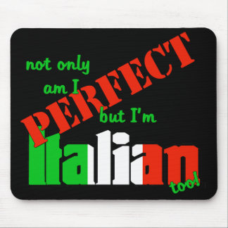Not Only Am I Perfect But I'm Italian Too! Mouse Mat