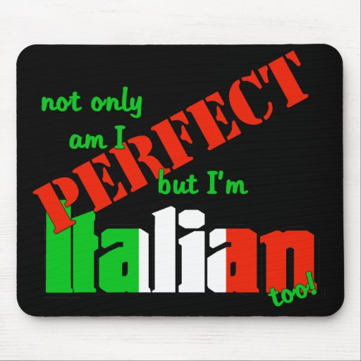 Not Only Am I Perfect But I'm Italian Too! Mouse Pads