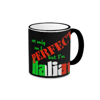 Not Only Am I Perfect But I'm Italian Too! Ringer Mug