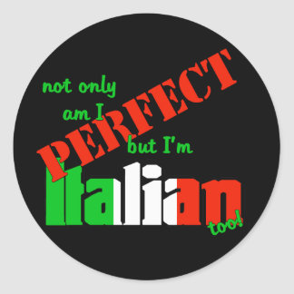Not Only Am I Perfect But I'm Italian Too! Round Sticker