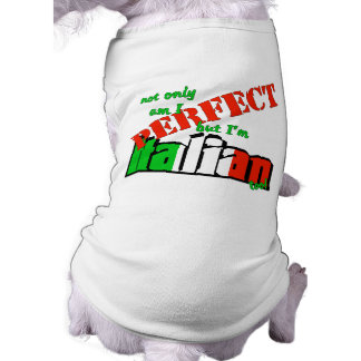 Not Only Am I Perfect But I'm Italian Too! Sleeveless Dog Shirt