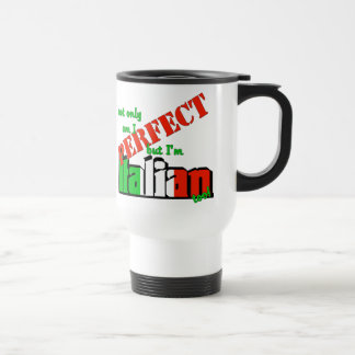 Not Only Am I Perfect But I'm Italian Too! Stainless Steel Travel Mug