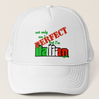 Not Only Am I Perfect But I'm Italian Too! Trucker Hat
