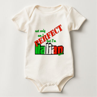 Not Only Am I Perfect But I'm Italian Too! Baby Bodysuit