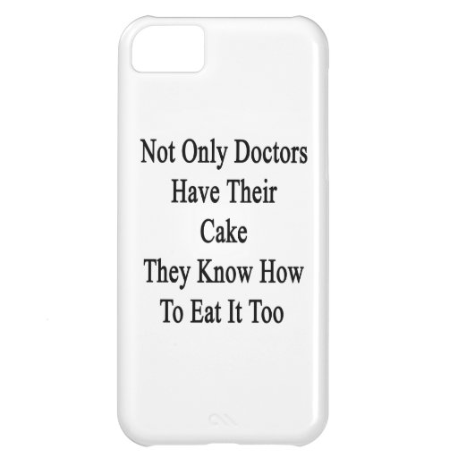 Not Only Doctors Have Their Cake They Know How To Case For iPhone 5C