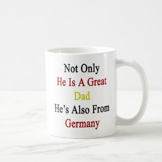 Not Only He Is A Great Dad He's Also From Germany. Basic White Mug