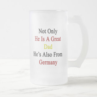 Not Only He Is A Great Dad He's Also From Germany. Frosted Glass Mug