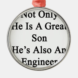 Not Only He Is A Great Son He's Also An Engineer Christmas Ornament