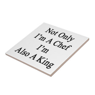 Not Only I'm A Chef I'm Also A King Small Square Tile