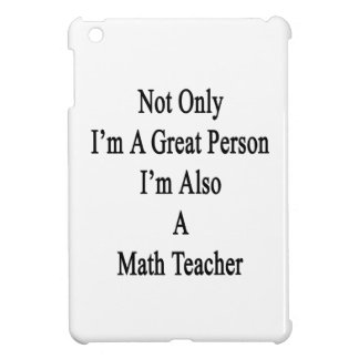 Not Only I'm A Great Person I'm Also A Math Teache Case For The iPad Mini
