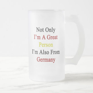Not Only I'm A Great Person I'm Also From Germany. Frosted Beer Mug