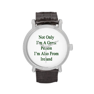 Not Only I'm A Great Person I'm Also From Ireland. Wristwatch
