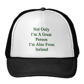 Not Only I'm A Great Person I'm Also From Ireland. Mesh Hats