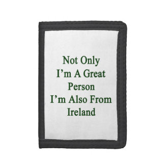 Not Only I'm A Great Person I'm Also From Ireland. Tri-fold Wallet