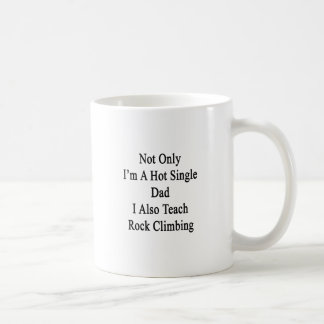 Not Only I'm A Hot Single Dad I Also Teach Rock Cl Basic White Mug