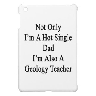 Not Only i'm A Hot Single Dad I'm Also A Geology T Case For The iPad Mini