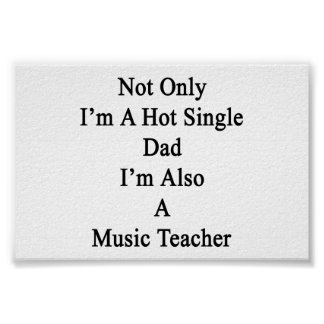Not Only I'm A Hot Single Dad I'm Also A Music Tea Poster