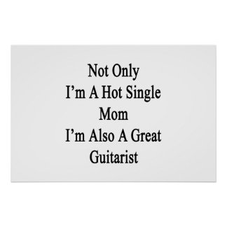 Not Only I'm A Hot Single Mom I'm Also A Great Gui Poster