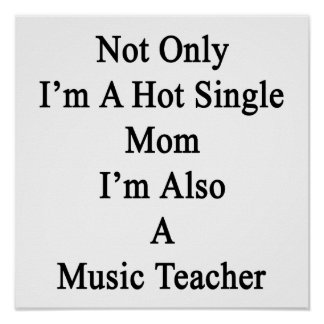 Not Only I'm A Hot Single Mom I'm Also A Music Tea Poster