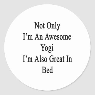 Not Only I'm An Awesome Yogi I'm Also Great In Bed Round Sticker